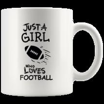 Just a Girl Who Loves Football 11oz Ceramic Coffee Mug Gift Black Text - $19.95