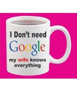 I don't need Google My Wife knows everything Ceramic White Coffee Mug 11 Oz - $15.83