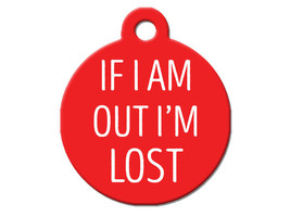 Funny Custom Pet ID Tag - If I Am Out I'm Lost - on the front, your contact info - $14.95