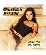 Here for the Party by Gretchen Wilson Cd - $10.75