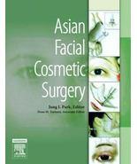 Asian Cosmetic Facial Surgery Elsevier by Jung Park & Dean Torumi Textbook - $300.00