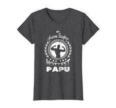 Funny Shirts - My Awesome Daughter Has The Hottest Papu T-shirt Men Wowen - $19.95