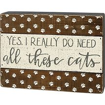 Primitives by Kathy Slat Box Sign - Yes, I Really Do Need All These Cats - $19.95