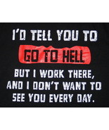 I'd Tell You To Go To HELL But I Work There Humor T-Shirt Size 2XL NEW U... - $17.41