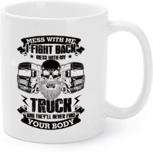 Mess With My Tuck And They'll Never Find Your Body Coffee Mug - $16.95