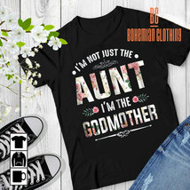 I'm Not Just The Aunt I'm The Godmother T-shirt - $21.99+