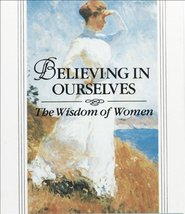 Believing in Ourselves: The Wisdom of Women [Hardcover] Editor - $5.04