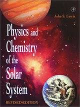 Physics and Chemistry of the Solar System, Revised Edition Lewis, John S. - $15.00