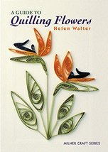 A Guide to Quilling Flowers Walter, Helen - $8.29