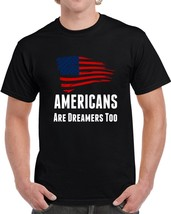 Americans Are Dreamers Too Usa T Shirt Patriotic Support Gift Daca Maga Top Tee - $10.37+