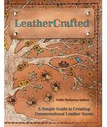 LeatherCrafted: A Simple Guide to Creating Unconventional Leather Goods ... - $12.95