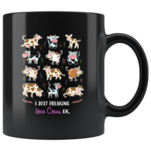 I just freaking love cows ok coffee mug - $18.95