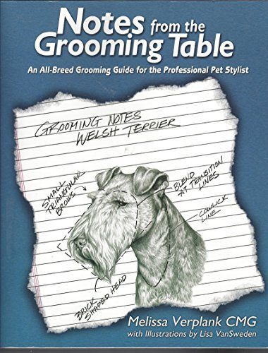 Notes From The Grooming Table: An All-Breed Grooming Guide for the Professional