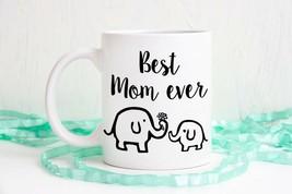 Best Mom ever, elephant mug, unique mug, dishwasher safe mug, cute mug - $13.95+