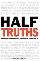 Half-Truths: What's Right (And What's Wrong) With the Cliches You and I Live by  image 1