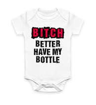 B*tch Better Have My Bottle Body Suit Baby Grow Vest Gift - $10.46