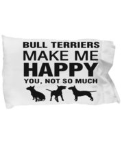 Bull Terriers Make Me Happy Pillow Case - $9.75