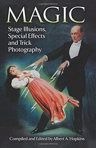 Magic: Stage Illusions, Special Effects and Trick Photography (Dover Magic Books