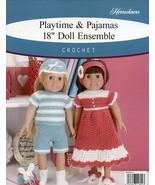 "Playtime & Pajamas 18"" Doll Ensemble 8 Pieces Crochet Pattern Leaflet NEW. - $7.18"