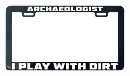 ARCHAEOLOGIST i play with dirt license plate frame holder - $5.99