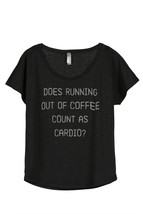 Thread Tank Does Running Out Of Coffee Count As Cardio Women's Slouchy Dolman T- - $24.99+