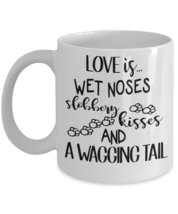 Love Is... Wet Noses Slobbery Kisses And A Wagging Tail. - $15.99