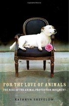 For the Love of Animals : TheRise of Animal Protection Movement - New 1s... - $9.99