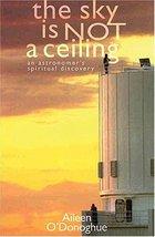 The Sky Is Not a Ceiling: An Astronomer's Faith O'Donoghue, Aileen - $5.16