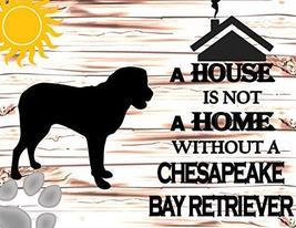 Top Shelf Novelties A House is Not A Home Without A Chesapeake Bay Retri... - $8.77