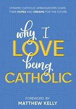 Why I Love Being Catholic: Dynamic Catholic Ambassadors Share Their Hope... - $4.95