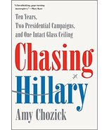 Chasing Hillary: Ten Years, Two Presidential Campaigns, and One Intact G... - $21.99