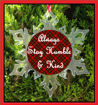 Always Stay Humble And Kind Christmas Ornament - Snowflake - Novelty - $12.95