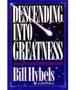Descending into Greatness [Nov 17, 1993] Hybels, Bill and Wilkins, Rob - $1.80