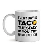 Everyday Is Taco Tuesday If You Have Try Hard Enough Foodie - Mad Over M... - $17.59