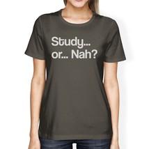 Study Or Nah Womens Dark Gray Shirt - $14.99+