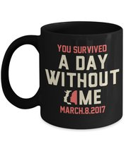 You Survived A Day Without Me. - $16.14