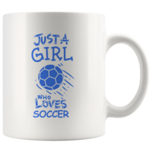 Just a Girl Who Loves Soccer 11oz Ceramic Coffee Mug Gift Blue Text - $19.95