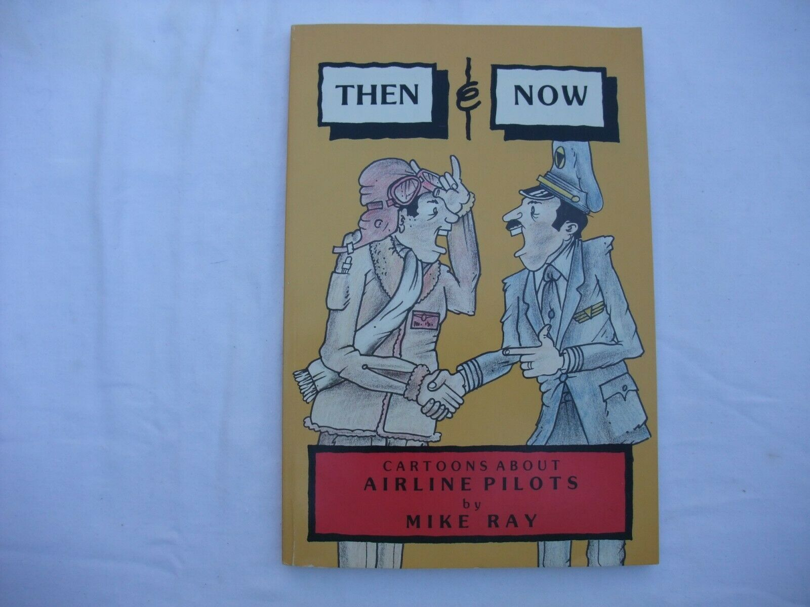 Primary image for Then and Now : Cartoons about Airline Pilots by Mike Ray (2011, Paperback)