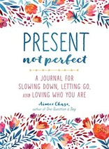 Present, Not Perfect: A Journal for Slowing Down, Letting Go, and Loving... - $15.31
