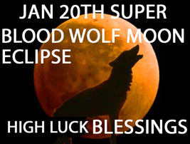 JAN 20TH SUPER BLOOD WOLF MOON ECLIPSE LUCK BLESSINGS MAGICK Witch Cassia4  - $88.00