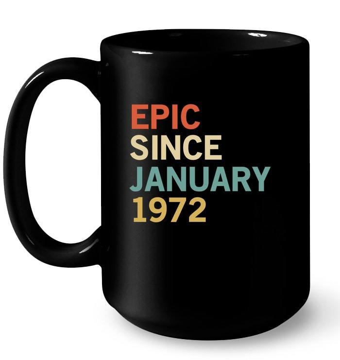 Epic Since January 1972 46th Birthday Gift Tee Gift Coffee Mug