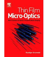 Thin Film Micro-Optics: New Frontiers of Spatio-Temporal Beam Shaping [H... - $271.26
