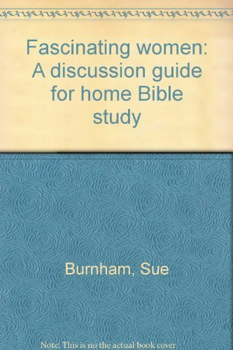 Fascinating women: A discussion guide for home Bible study Burnham, Sue
