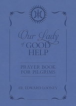 Our Lady of Good Help: Prayer Book for Pilgrims by Fr. Edward Looney
