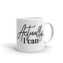 New Mug - Actually I can funny inspirational quote saying coffee Mug - $10.99+