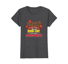 Party Im Just Here to Hang out with Pomeranian T-Shirt - $19.99+