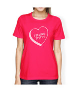 Feeling Empty Heart Hot Pink Shirt Funny Design Letter Printed - $14.99