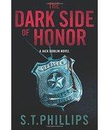 The Dark Side of Honor: A Jack Dublin Novel [Paperback] Phillips, S. T. - $14.75
