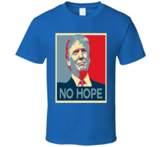 No Hope Donald Trump USA Presidential Idiot T Shirt - $21.99+