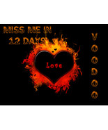 IN 12 days MISS ME NOW VOODOO RITUAL - BRING THEM BACK IN 12 DAYS! & FREE GIFT! - $49.99